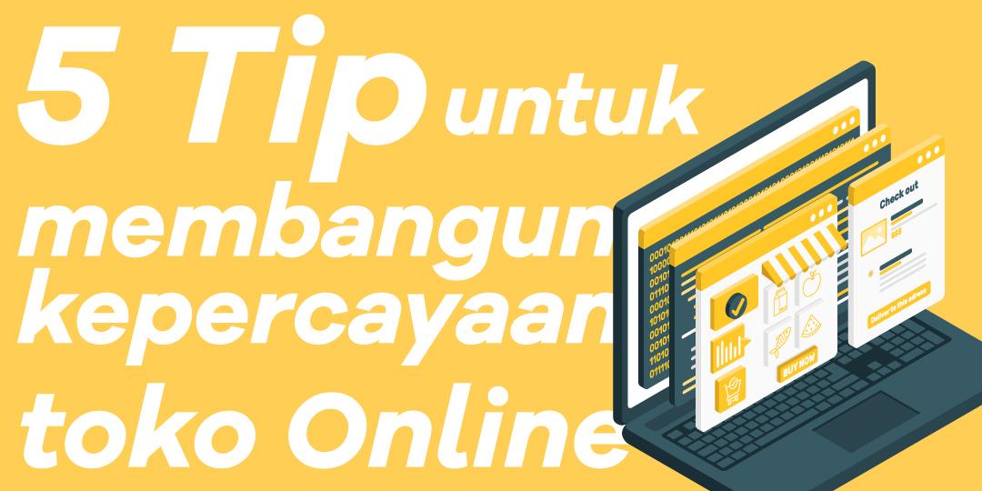 5 tips untuk membangun kepercayaan di toko Online Anda