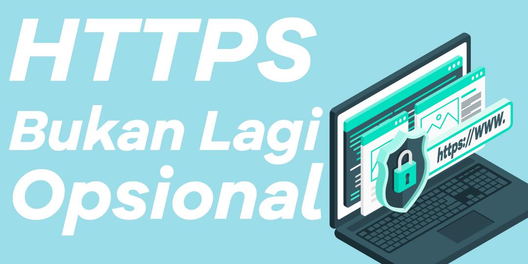 HTTPS Bukan Lagi Opsional Tapi Hal Wajib Di Masa Depan