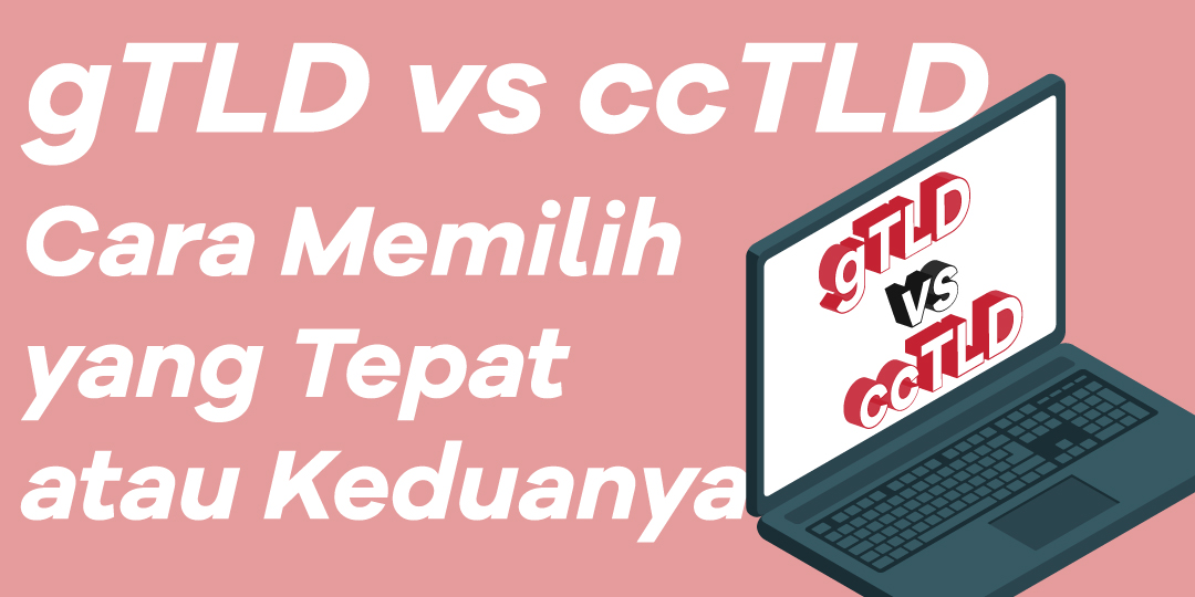 Perbedaan Antara gTLD dan ccTLDs dan Cara Memilih yang Tepat atau Keduanya
